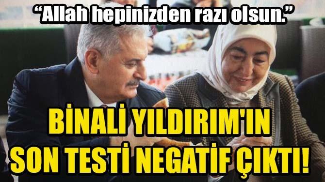 BİNALİ YILDIRIM'IN SON TESTİ NEGATİF ÇIKTI!