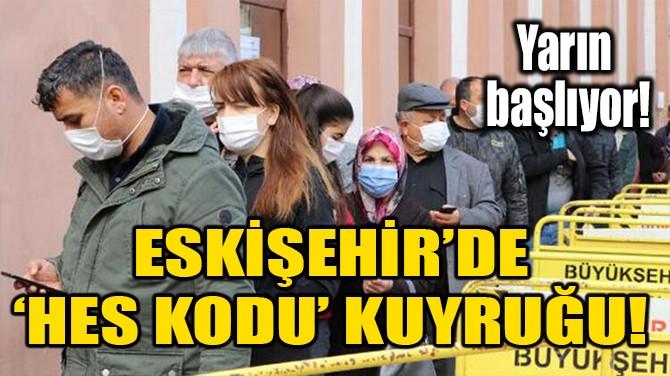 ESKİŞEHİR'DE 'HES KODU' KUYRUĞU!
