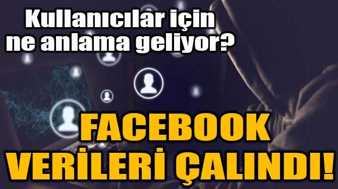 FACEBOOK VERİLERİ ÇALINDI!