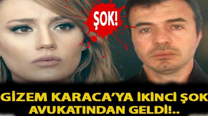 GİZEM KARACA'YA İKİNCİ ŞOK AVUKATINDAN GELDİ!