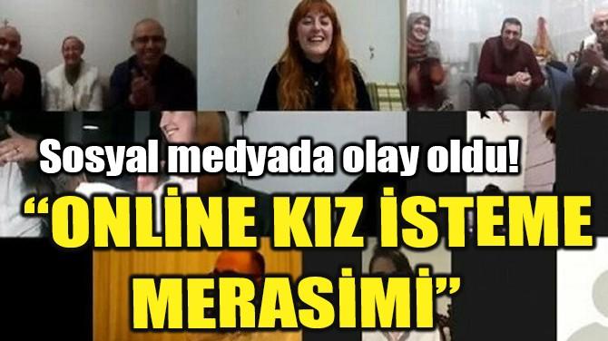 """""""ONLİNE KIZ İSTEME MERASİMİ"""" SOSYAL MEDYADA OLAY OLDU!"""