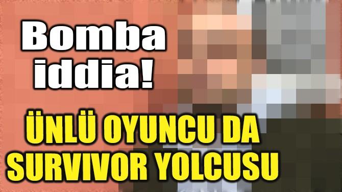 ÜNLÜ OYUNCU DA SURVIVOR YOLCUSU!