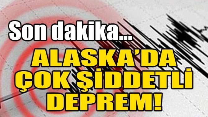 ALASKA'DA 7.4 BÜYÜKLÜĞÜNDE DEPREM!