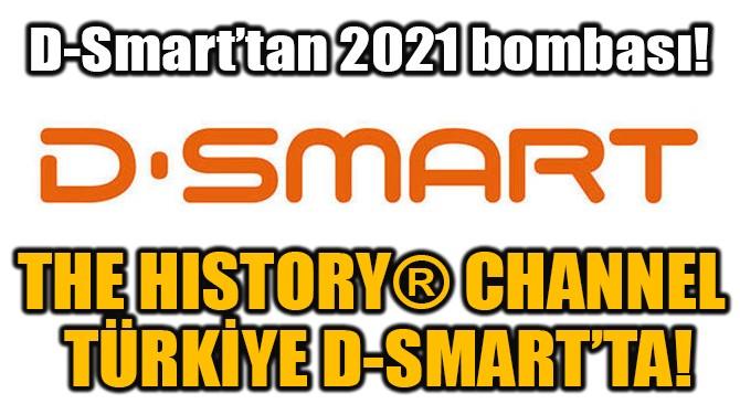 THE HISTORY CHANNEL TÜRKİYE D-SMART'TA!
