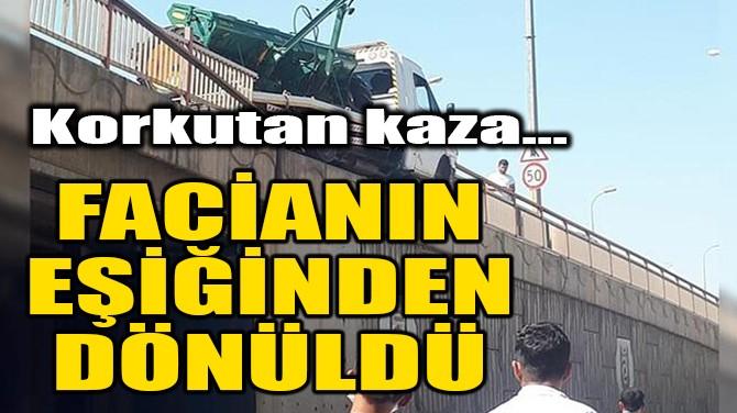 FACİANIN EŞİĞİNDEN DÖNÜLDÜ!