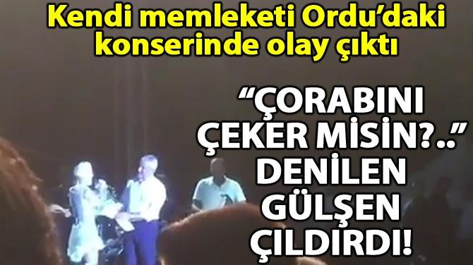 """""""ÇORABINI ÇEKER MİSİN?.."""" DENİLEN GÜLŞEN ÇILDIRDI!"""