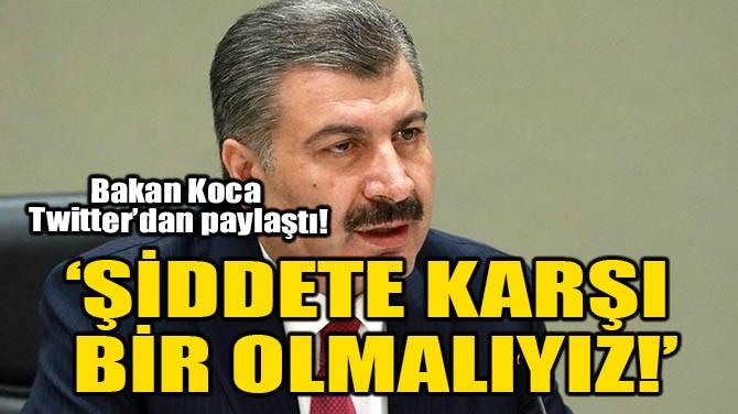 'ŞİDDETE KARŞI BİR OLMALIYIZ!'