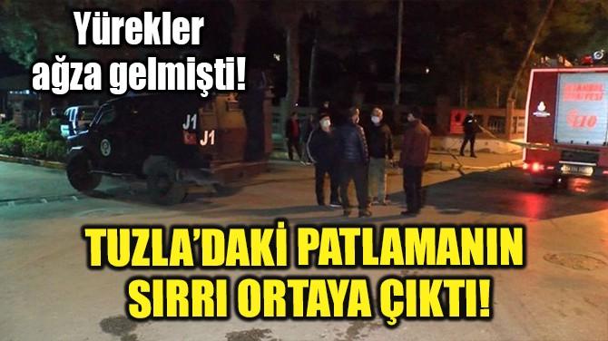 TUZLA'DAKİ PATLAMANIN SIRRI ORTAYA ÇIKTI!