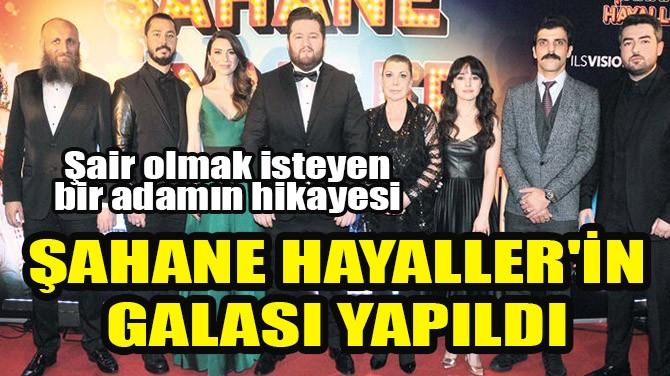 ŞAHANE HAYALLER'İN GALASI YAPILDI