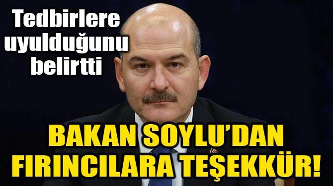 BAKAN SOYLU'DAN FIRINCILARA TEŞEKKÜR