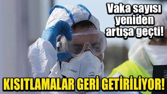 KISITLAMALAR GERİ GETİRİLİYOR!