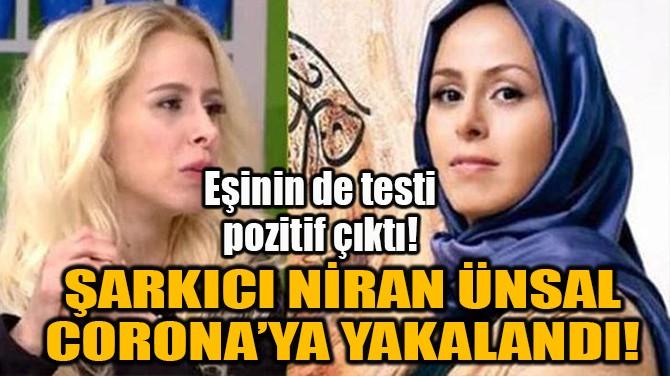 ŞARKICI NİRAN ÜNSAL CORONA'YA YAKALANDI!