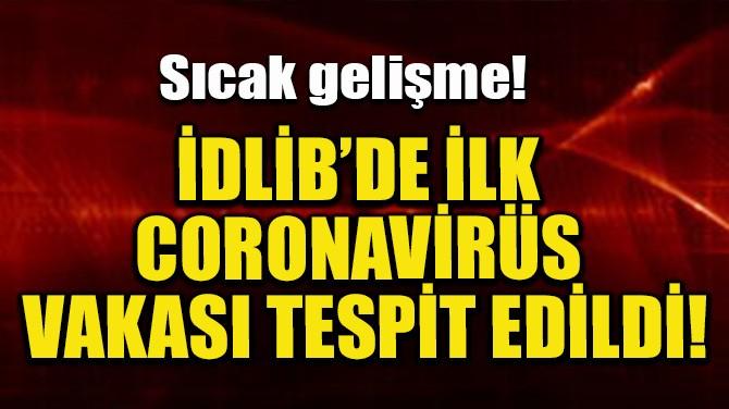 İDLİB'DE İLK CORONAVİRÜS VAKASI TESPİT EDİLDİ!