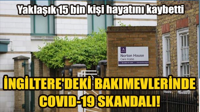 İNGİLTERE'DEKİ BAKIMEVLERİNDE COVID-19 SKANDALI!