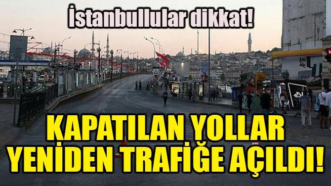 KAPATILAN YOLLAR YENİDEN TRAFİĞE AÇILDI!