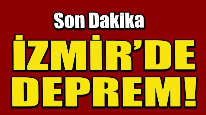 İZMİR'DE DEPREM!