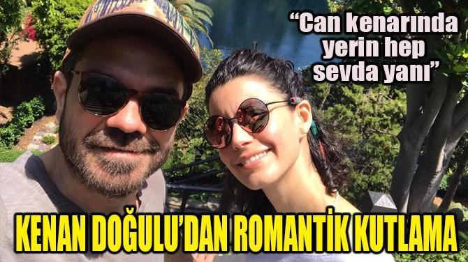 KENAN DOĞULU'DAN ROMANTİK KUTLAMA!