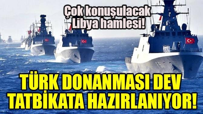 TÜRK DONANMASI DEV TATBİKATA HAZIRLANIYOR!