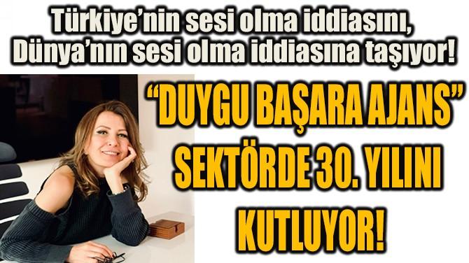 """""""DUYGU BAŞARA AJANS""""  SEKTÖRDE 30. YILINI KUTLUYOR!"""