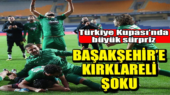 BAŞAKŞEHİR'E, KIRKLARELİ ŞOKU!