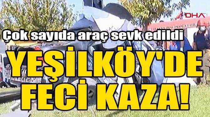 YEŞİLKÖY'DE FECİ KAZA!