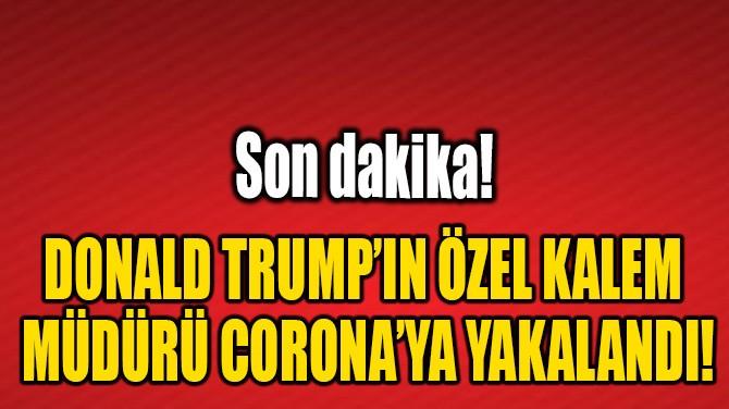 DONALD TRUMP'IN ÖZEL KALEM MÜDÜRÜ CORONA'YA YAKALANDI!