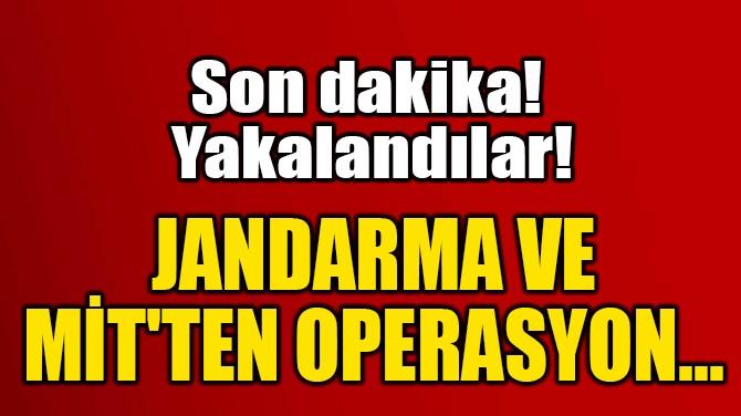 JANDARMA VE  MİT'TEN OPERASYON...