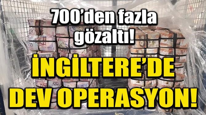 İNGİLTERE'DE DEV OPERASYON: 700'DEN FAZLA GÖZALTI