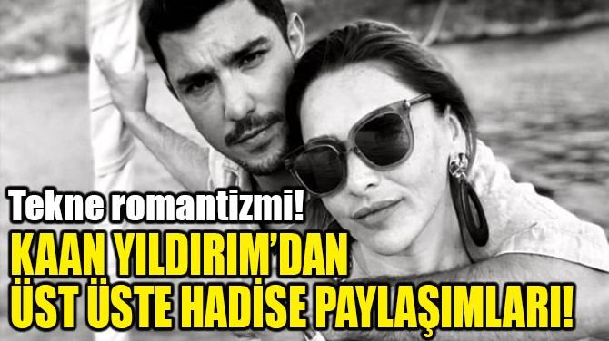 KAAN YILDIRIM'DAN ÜST ÜSTE HADİSE PAYLAŞIMLARI!