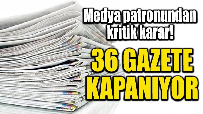 36 GAZETE KAPANIYOR
