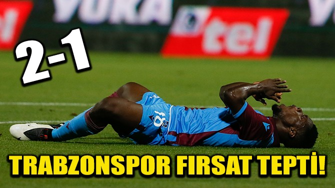TRABZONSPOR FIRSAT TEPTİ!