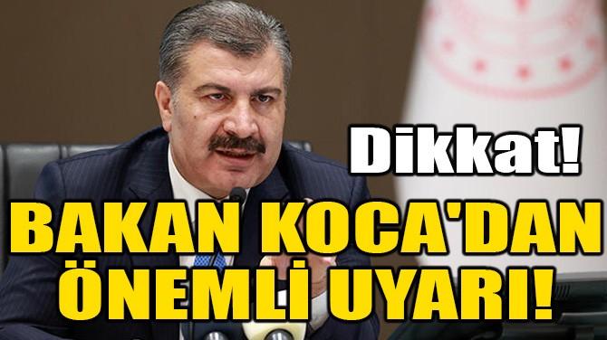 BAKAN KOCA'DAN ÖNEMLİ UYARI!