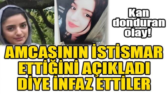AMCASININ İSTİSMAR ETTİĞİNİ AÇIKLADI DİYE İNFAZ ETTİLER...