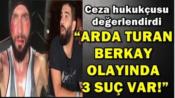 """ARDA TURAN-BERKAY OLAYINDA 3 SUÇ VAR!"""