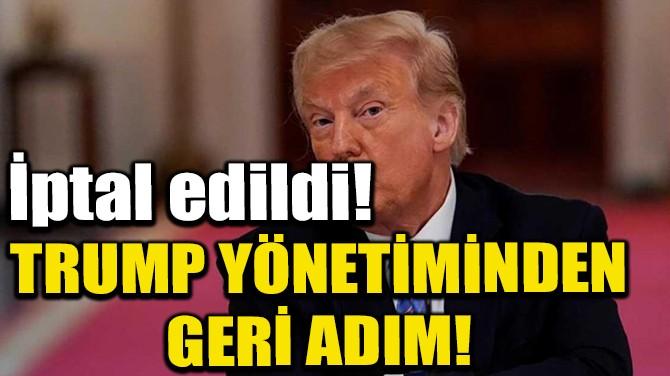 TRUMP YÖNETİMİNDEN GERİ ADIM!