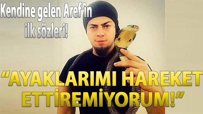 KENDİNE GELEN AREF'İN İLK SÖZLERİ!