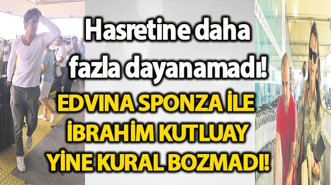 İBRAHİM İLE EDVINA İSPANYA'DA, DEMET ANTALYA'DA!