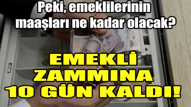EMEKLİ ZAMMINA 10 GÜN KALDI!