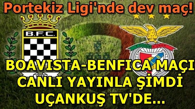 BOAVISTA-BENFICA MAÇI CANLI YAYINLA ŞİMDİ UÇANKUŞ TV'DE...