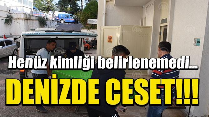 DENİZDE CESET!!!
