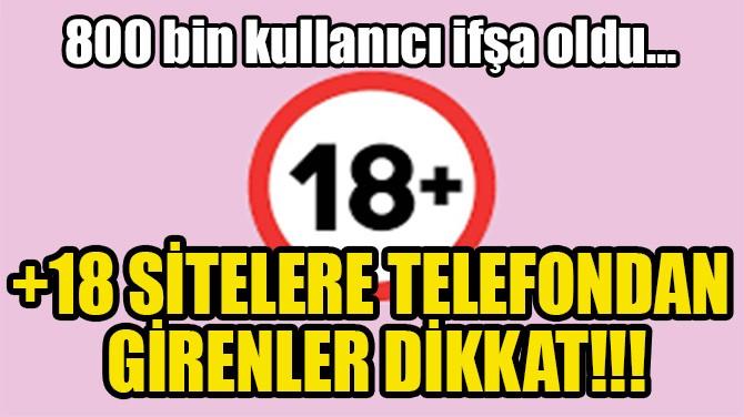 +18 SİTELERE TELEFONDAN GİRENLER DİKKAT!!!