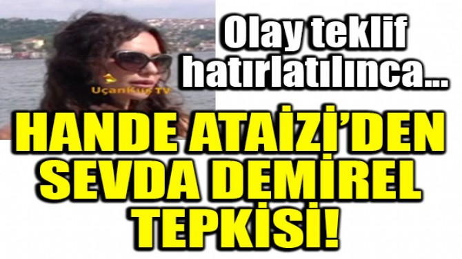 HANDE ATAİZİ'DEN SEVDA DEMİREL TEPKİSİ!