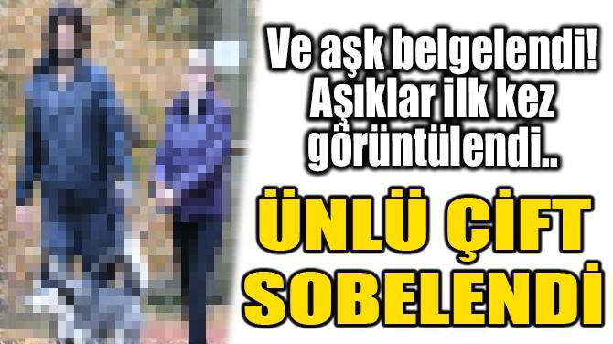 ÜNLÜ ÇİFT SOBELENDİ!