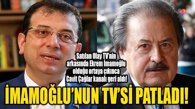 İMAMOĞLU'NUN TV'Sİ PATLADI!
