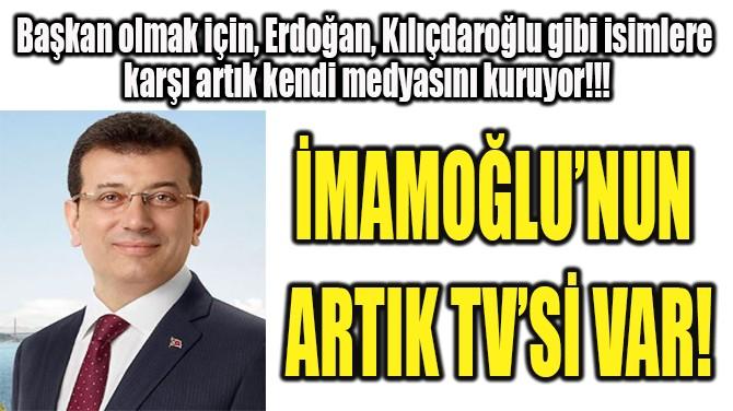 İMAMOĞLU'NUN ARTIK TV'Sİ VAR!
