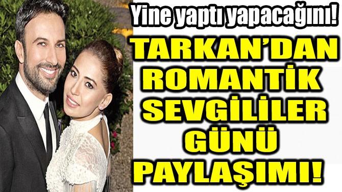 TARKAN'DAN ROMANTİK  SEVGİLİLER GÜNÜ PAYLAŞIMI!