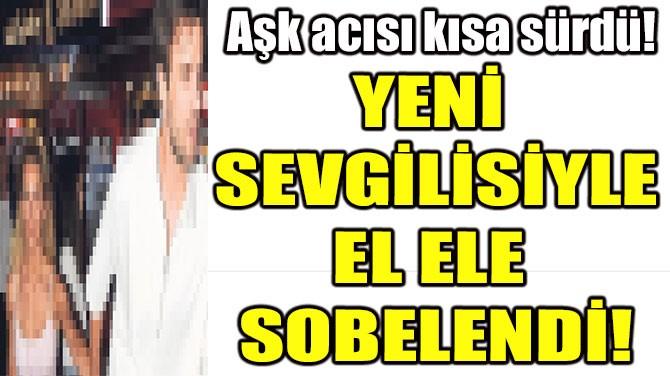 YENİ SEVGİLİSİYLE EL ELE SOBELENDİ!