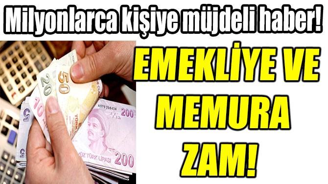 EMEKLİYE VE  MEMURA ZAM!