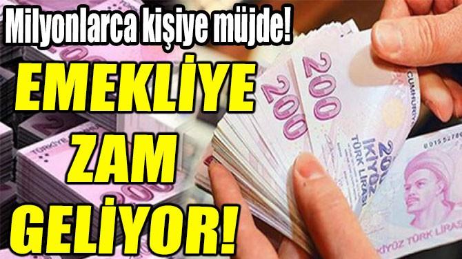 EMEKLİYE ZAM  GELİYOR!