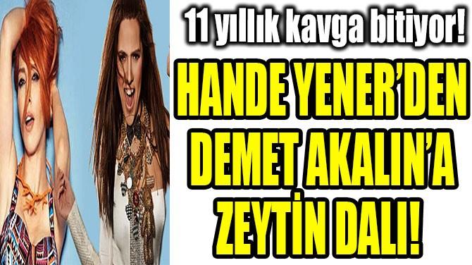 HANDE YENER'DEN DEMET AKALIN'A ZEYTİN DALI!